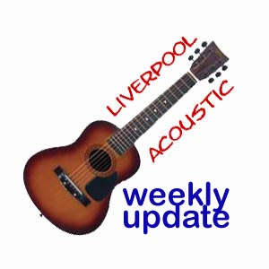 Liverpool Acoustic Wekly Update
