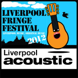 Reminder: Liverpool Acoustic Live and Liverpool Fringe Festival 2012