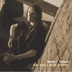 James J Turner - How Could We Be Wrong? album cover
