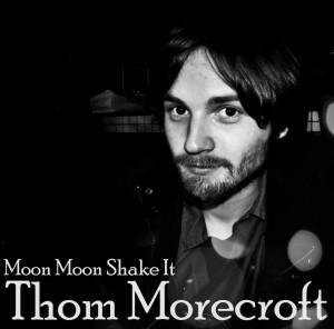 Thom Morecroft album art - Moon Moon Shake It