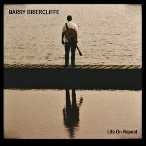 barry briercliffe - life on repeat