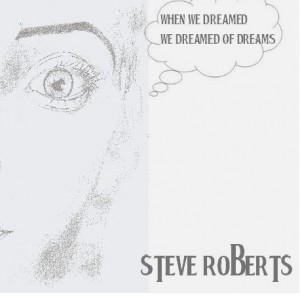 Steve Roberts - When We Dreamed We Dreamed Of Dreams EP