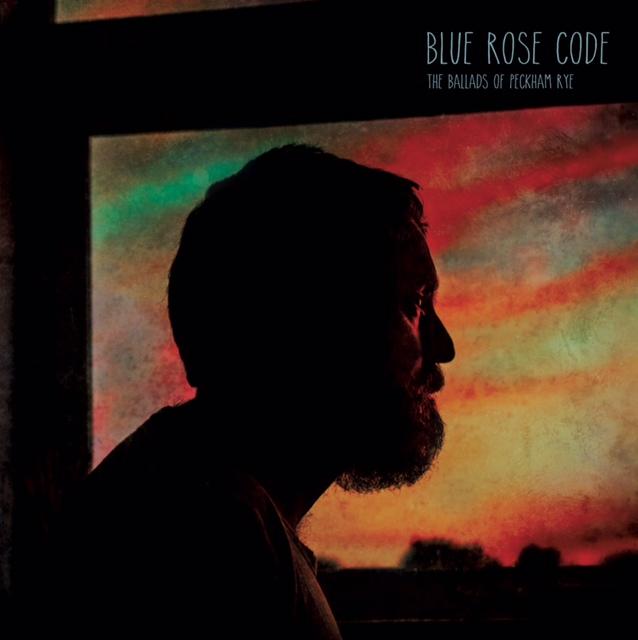 Blue Rose Code - The Ballads of Peckham Rye